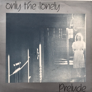 "Prelude - Only The Lonely (7"") (G/VG-)"